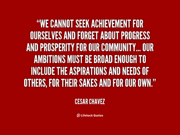 quote-Cesar-Chavez-we-cannot-seek-achievement-for-ourselves-and-70866